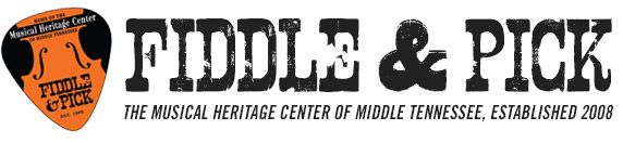 Fiddle and Pick - Musical Heritage Center of Middle Tennessee